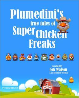 Plumedini?s True Tales of Super Chicken Freaks as Retold by Cob Watson