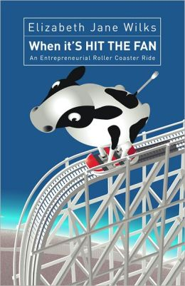 When it'S HIT THE FAN: An Entrepreneurial Roller Coaster Ride