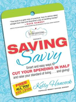 Saving Savvy: Smart and Easy Ways to Cut Your Spending in Half and Raise Your Standard of Living...and Giving