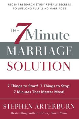 7-Minute Marriage Solution, The: 7 Things to Start! 7 Things to Stop! 7 Minutes That Matter Most!