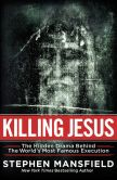 Book Cover Image. Title: Killing Jesus:  The Unknown Conspiracy Behind the World's Most Famous Execution, Author: Stephen Mansfield