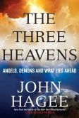 Book Cover Image. Title: The Three Heavens:  Angels, Demons and What Lies Ahead, Author: John Hagee