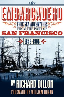 Embarcadero: True Tales of Sea Adventure from 1849 to 1906