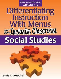 Differentiating Instruction with Menus for the Inclusive Classroom: Social Studies (Grades K-2)