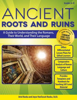 Ancient Roots and Ruins: A Guide to Understanding the Romans, Their World, and Their Language