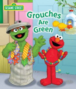 Grouches are Green (Sesame Street Series)