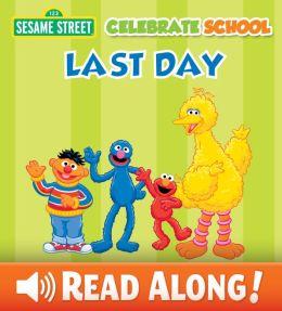 Celebrate School: Last Day (Sesame Street Series)