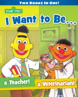 I Want to Be a Teacher/ I Want to Be a Veterinarian (Sesame Street Series)
