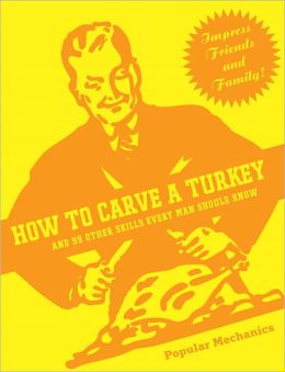 How to Carve a Turkey: And 99 Other Skills Every Man Should Know (PagePerfect NOOK Book)