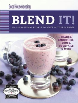 Good Housekeeping Blend It!: 150 Sensational Recipes to Make in Your Blender (PagePerfect NOOK Book)