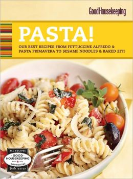 Good Housekeeping Pasta!: Our Best Recipes from Fettucine Alfredo & Pasta Primavera to Sesame Noodles & Baked Ziti (PagePerfect NOOK Book)