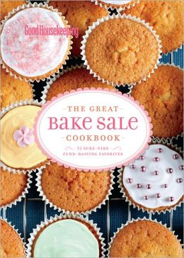Good Housekeeping The Great Bake Sale Cookbook: 75 Sure-Fire Fund-Raising Favorites (PagePerfect NOOK Book)