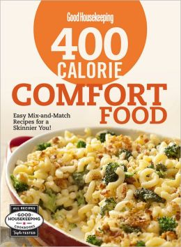 Good Housekeeping 400 Calorie Comfort Food: Easy Mix-and-Match Recipes for a Skinnier You!