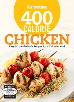 Good Housekeeping 400 Calorie Chicken: Easy Mix-and-Match Recipes for a Skinnier You!