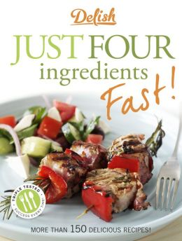 Delish Just Four Ingredients Fast!