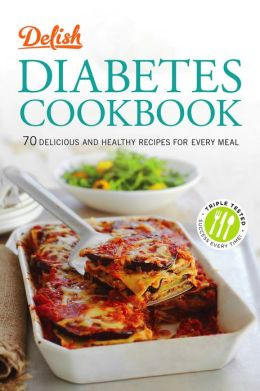 Delish Diabetes Cookbook: 70 Delicious and Healthy Recipes for Every Meal (PagePerfect NOOK Book)