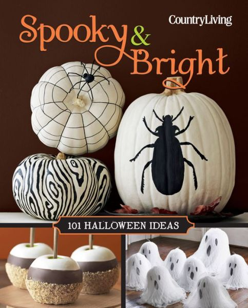 Country Living Spooky & Bright: 101 Halloween Ideas