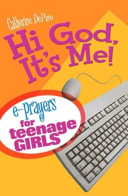 Hi God, It's Me!: E-Prayers for Teenage Girls