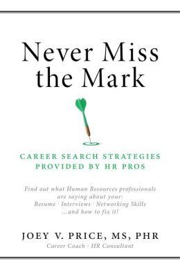 Never Miss The Mark: Career search strategies provided by HR Pros