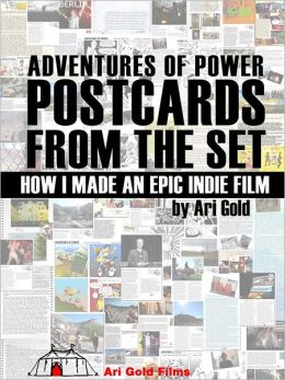 Adventures of Power Postcards from the Set: How I Made an Epic Indie Film