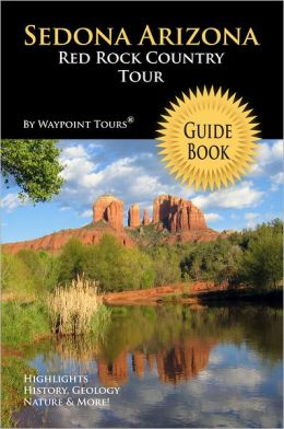Sedona Arizona Red Rock Country Tour Guide Book (Waypoint Tours Full Color Series): Your Personal Tour Guide For Sedona Travel Adventure!