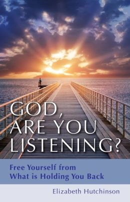 God Are You Listening?: Free Yourself from What is Holding You Back