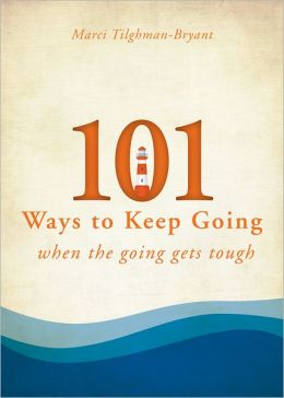 101 Ways to Keep Going When the Going Gets Tough