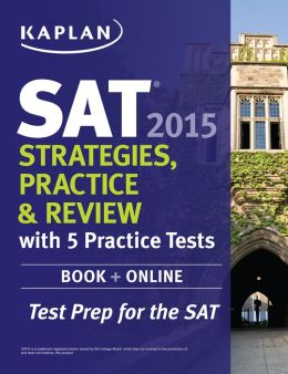 Kaplan SAT 2015 Strategies, Practice and Review with 5 Practice Tests: book + online