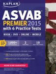 Book Cover Image. Title: Kaplan ASVAB Premier 2015 with 6 Practice Tests:  Book + DVD + Online + Mobile, Author: Kaplan