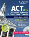 Book Cover Image. Title: Kaplan ACT 2015 6 Practice Tests with 12 Expert Video Tutorials:  Book + DVD + Online, Author: Kaplan