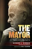 Book Cover Image. Title: The Mayor:  How I Turned Around Los Angeles after Riots, an Earthquake and the O.J. Simpson Murder Trial, Author: Richard J. Riordan