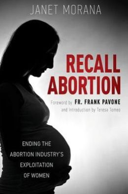 Recall Abortion: Ending the Abortion Industry's Exploitation of Women