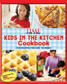 TIME for Kids Kids in the Kitchen Cookbook: Fun recipes for kids to make!