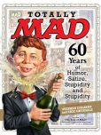 Book Cover Image. Title: Totally MAD:  60 Years of Humor, Satire, Stupidity and Stupidity, Author: Usual Gang of Idiots