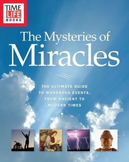 TIME-LIFE The Mysteries of Miracles: The Ultimate Guide to Wondrous Events, from Ancient to Modern Times