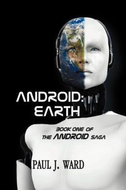 Android: Earth Book One of the Android Saga