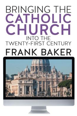 Bringing the Catholic Church into the Twenty-First Century
