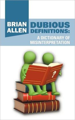 Dubious Definitions: A Dictionary of Misinterpretation