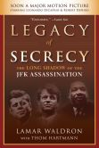 Book Cover Image. Title: Legacy of Secrecy:  The Long Shadow of the JFK Assassination, Author: Lamar Waldron
