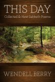 Book Cover Image. Title: This Day:  New and Collected Sabbath Poems 1979 - 2012, Author: Wendell Berry