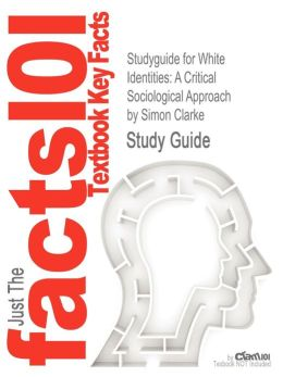 Studyguide for White Identities: A Critical Sociological Approach by Clarke, Simon, ISBN 9780745327495