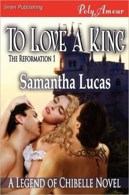 To Love A King [The Reformation 1] (Siren Publishing Polyamour)