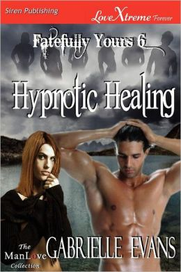Hypnotic Healing [Fatefully Yours 6] (Siren Publishing Lovextreme Forever Manlove - Serialized)