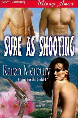 Sure as Shooting [Going for the Gold 4] (Siren Publishing Menage Amour)