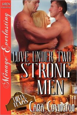 Love Under Two Strong Men [The Lusty, Texas Collection] (Siren Publishing Menage Everlasting)
