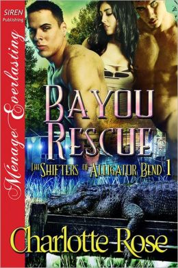 Bayou Rescue [The Shifters of Alligator Bend 1] (Siren Publishing Menage Everlasting)