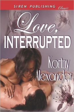Love, Interrupted (Siren Publishing Classic)
