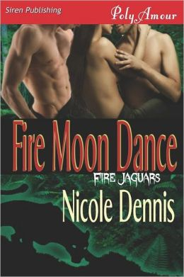 Fire Moon Dance [Fire Jaguars] (Siren Publishing Polyamour)