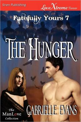 The Hunger [Fatefully Yours 7] (Siren Publishing Lovextreme Forever Manlove - Serialized)