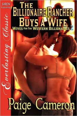 The Billionaire Rancher Buys A Wife [Wives For The Western Billionaires 2] (Siren Publishing Everlasting Classic)